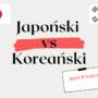 Japoński vs. Koreański